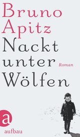 Nackt unter Wölfen von Bruno Apitz
