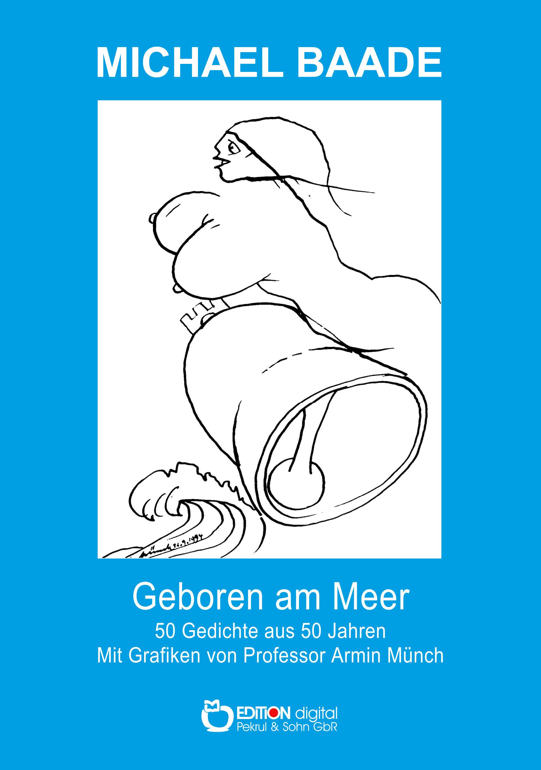 Geboren am Meer. 50 Gedichte aus 50 Jahren von Michael Baade