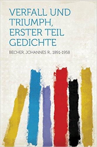 Verfall und Triumph. Erster Teil. Gedichte von Johannes R. Becher
