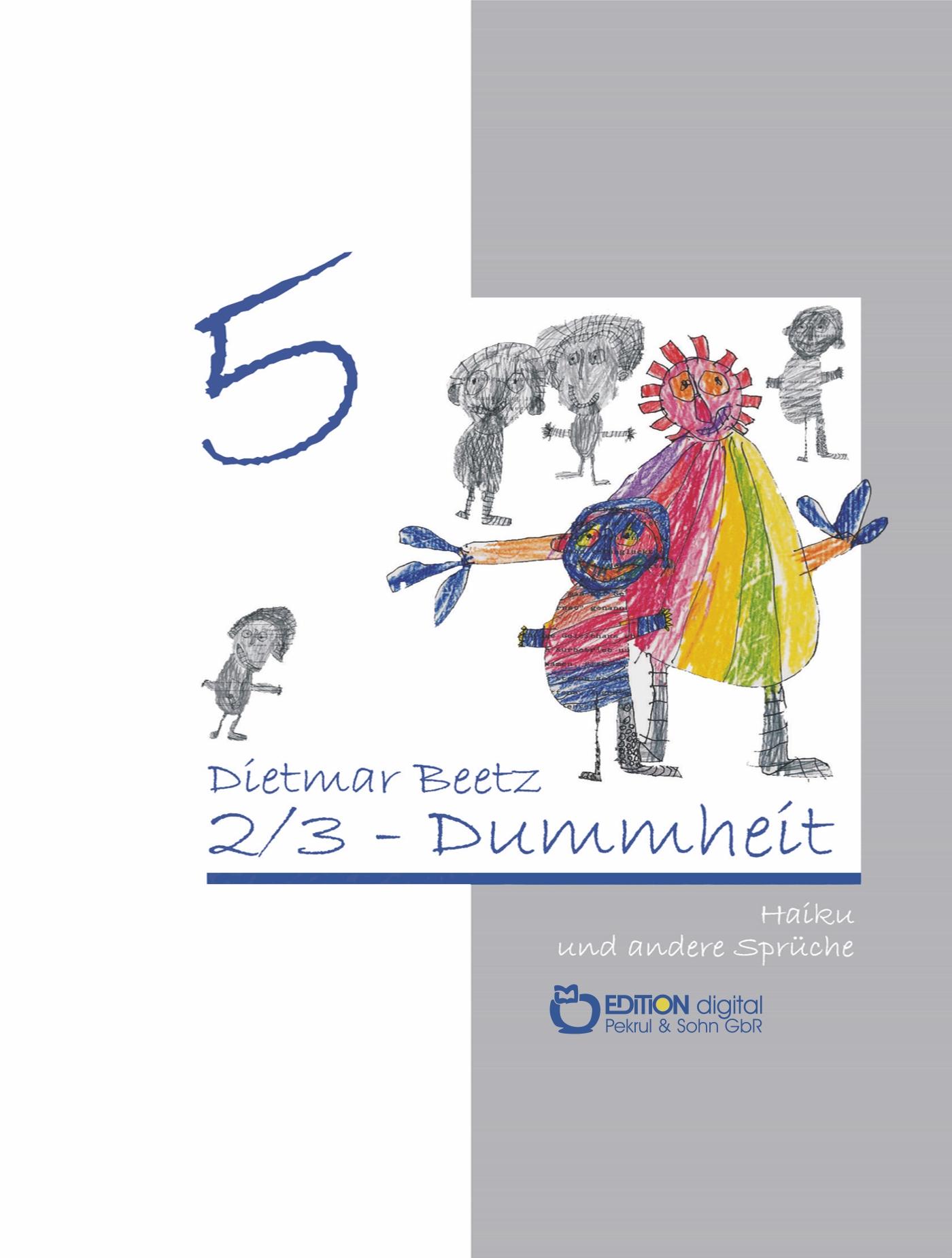 2/3-Dummheit. Haiku und andere Sprüche, Band 5 von Dietmar Beetz