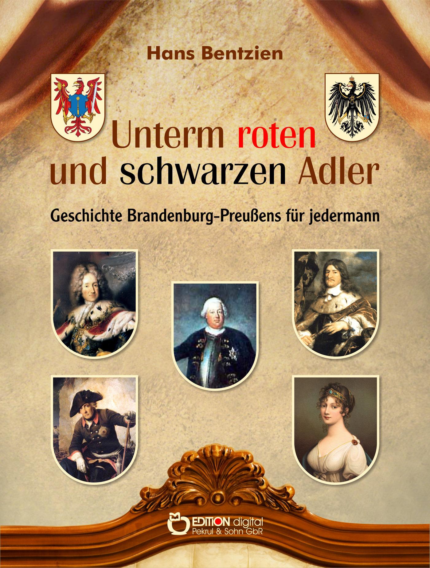 Unterm roten und schwarzen Adler. Geschichte Brandenburg-Preußens für jedermann von Hans Bentzien