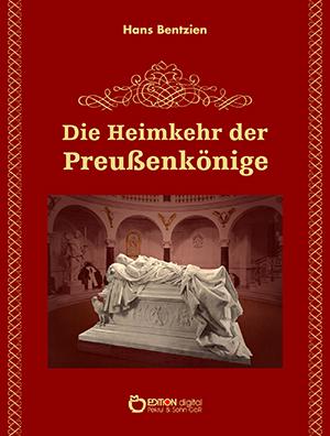 Die Heimkehr der Preußenkönige. Gedenkausgabe 17. August 1991 von Hans Bentzien
