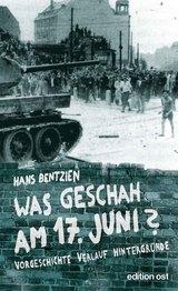 Was geschah am 17. Juni?. Vorgeschichte, Verlauf, Hintergründe von Hans Bentzien