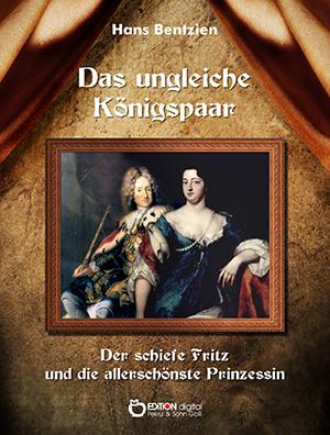Das ungleiche Königspaar. Der schiefe Fritz und die allerschönste Prinzessin von Hans Bentzien