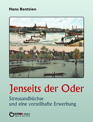 Jenseits der Oder. Streusandbüchse und eine vorteilhafte Erwerbung von Hans Bentzien