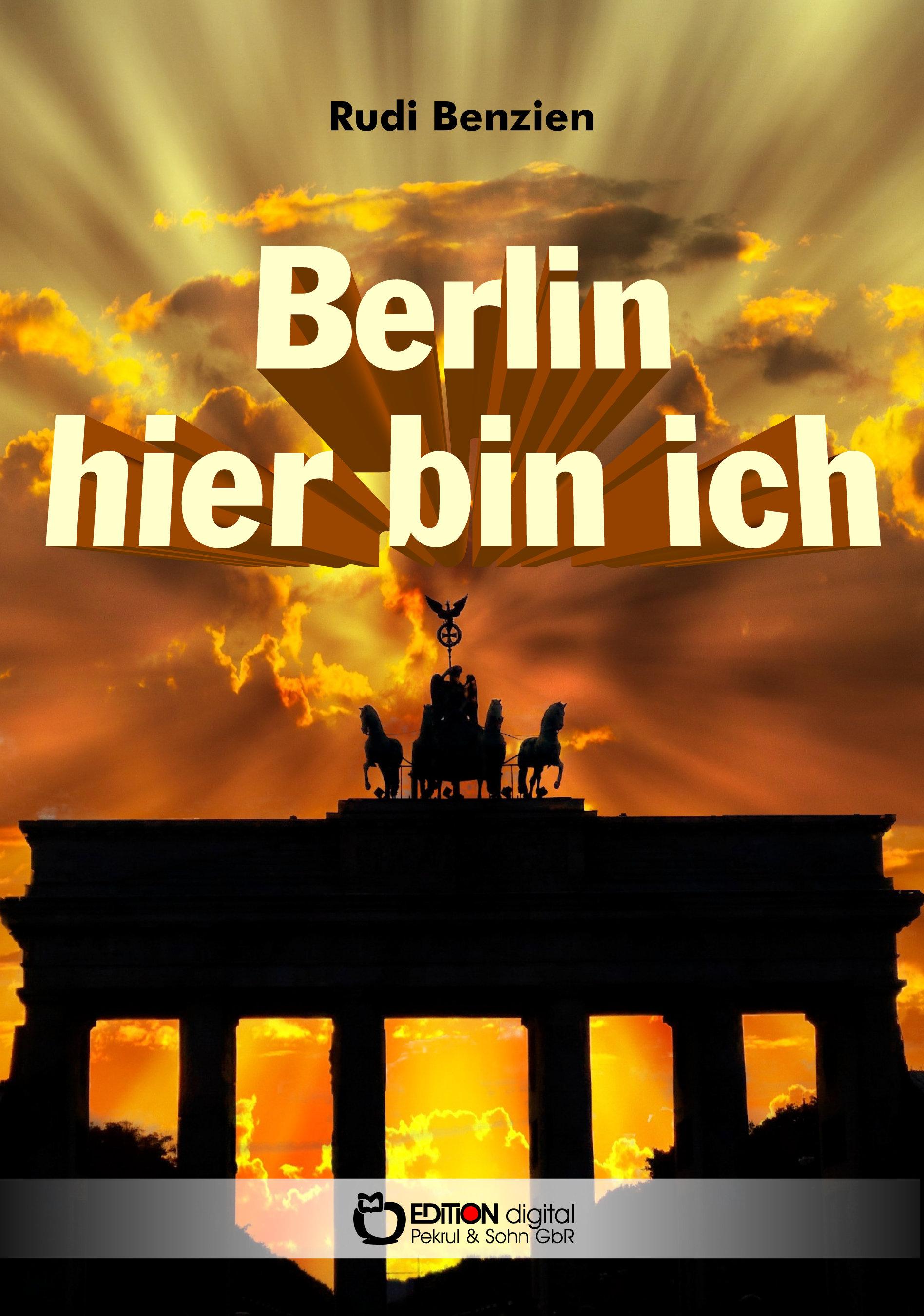 Berlin, hier bin ich von Rudi Benzien