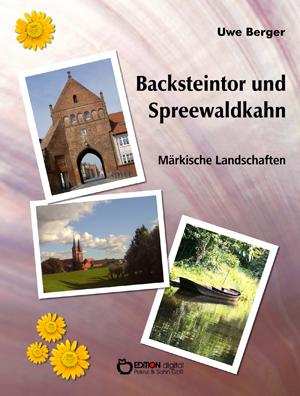 Backsteintor und Spreewaldkahn. Märkische Landschaften von Uwe Berger