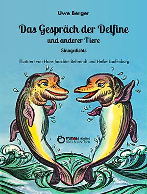 Das Gespräch der Delfine und anderer Tiere. Sinngedichte von Uwe Berger