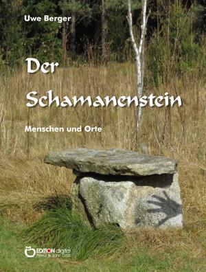 Der Schamanenstein. Menschen und Orte von Uwe Berger