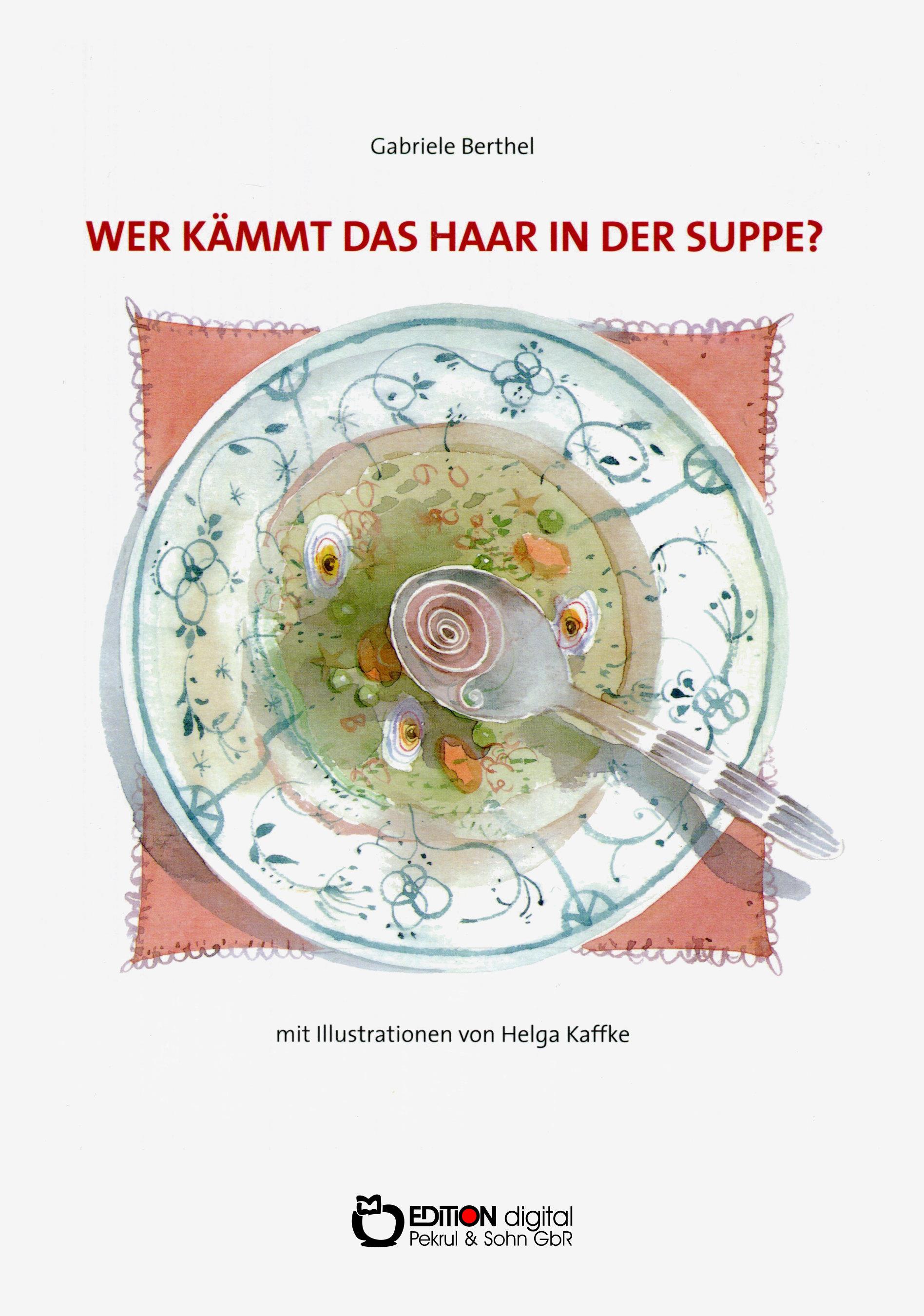 Wer kämmt das Haar in der Suppe? Texte für Kinder zum Lesen, Rätseln, Spielen und Zungenbrechen von Gabriele Berthel, Helga Kaffke (Illustrator)