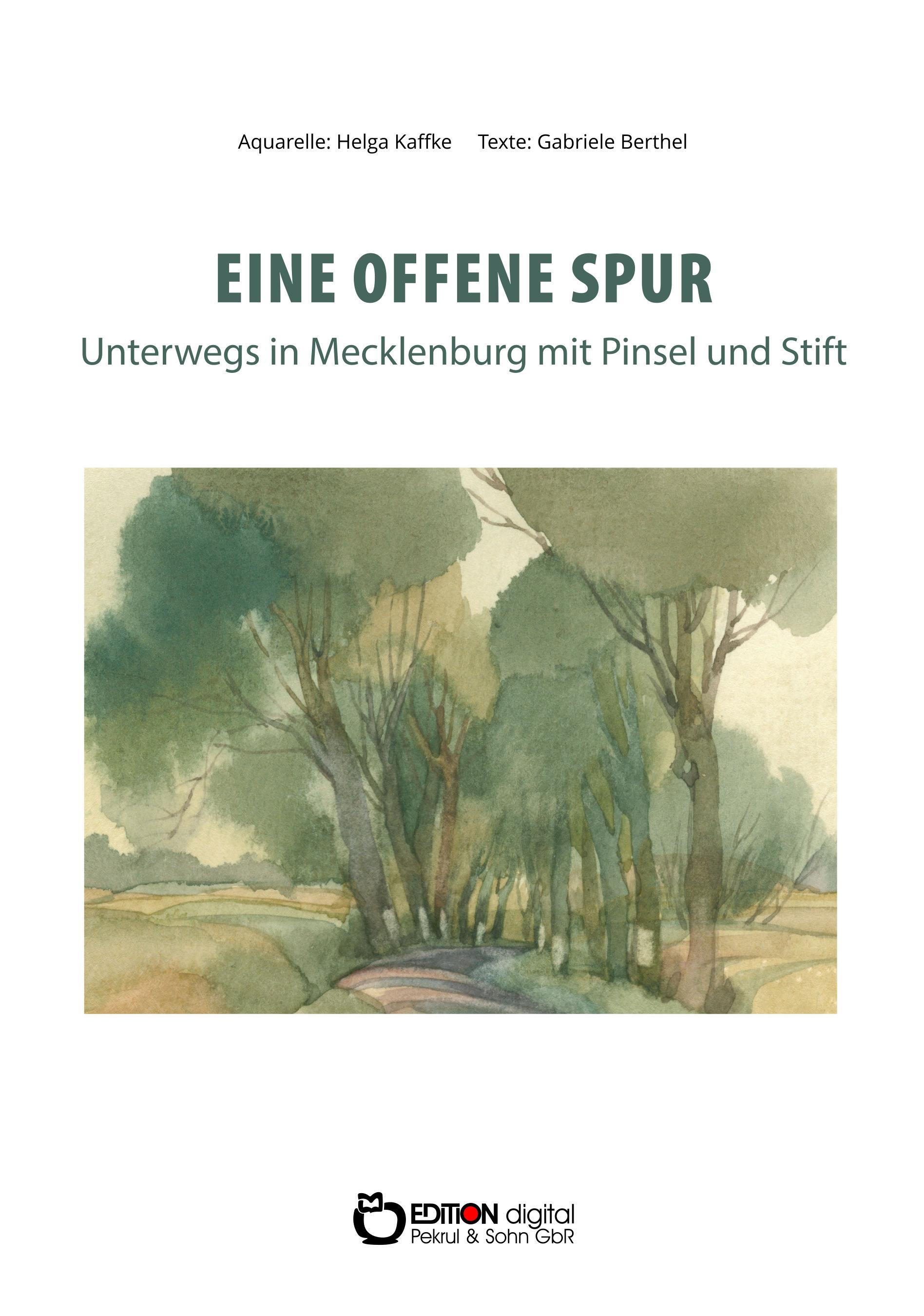 Eine offene Spur. Unterwegs in Mecklenburg mit Pinsel und Stift von Gabriele Berthel, Helga Kaffke (Illustrator)
