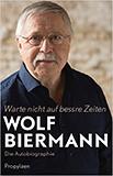 Warte nicht auf bessre Zeiten. Die Autobiographie von Wolf Biermann