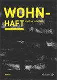 Wohn-Haft. Roman von Wolf Biermann, Manfred Haferburg (Autor)