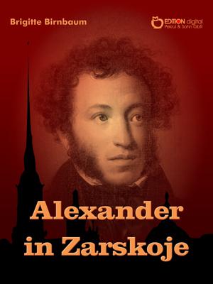 Alexander in Zarskoje. von Brigitte Birnbaum