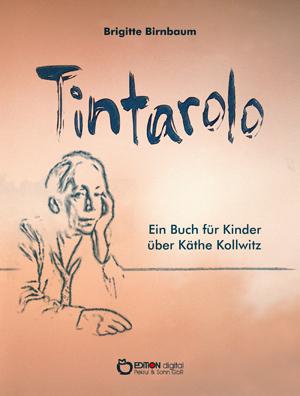 Tintarolo. Ein Buch für Kinder über Käthe Kollwitz von Brigitte Birnbaum