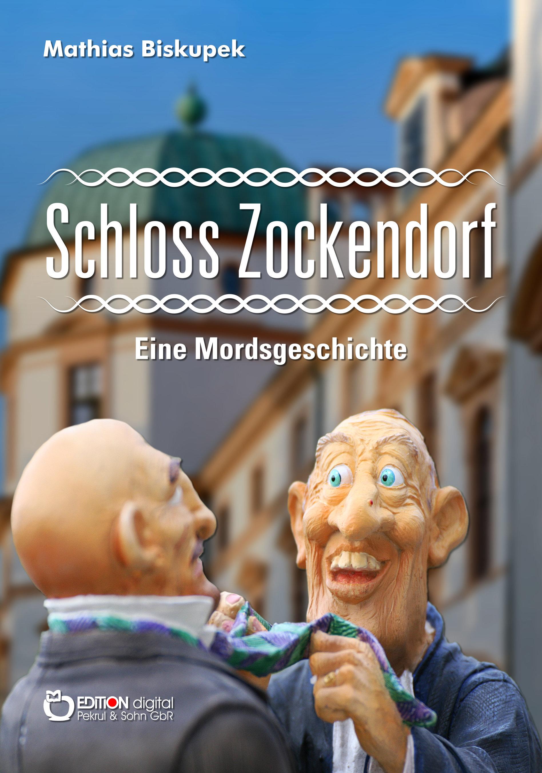 Schloss Zockendorf. Eine Mordsgeschichte von Matthias Biskupek
