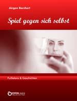 Spiel gegen sich selbst.Feuilletons & Geschichten von Jürgen Borchert