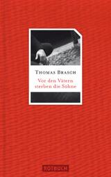 Vor den Vätern sterben die Söhne von Thomas Brasch