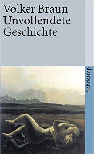 Unvollendete Geschichte von Volker Braun