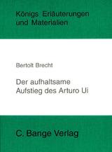 Der aufhaltsame Aufstieg des Arturo Ui von Bertolt Brecht. Textanalyse und Interpretation. Lektüre- und Interpretationshilfe (Königs Erläuterungen) von Bertolt Brecht, Bernd Matzkowski