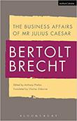 The Business Affairs of Mr Julius Caesar von Bertolt Brecht, Anthony Phelan (Herausgeber)
