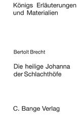 Die heilige Johanna der Schlachthöfe. Textanalyse und Interpretation. Lektüre- und Interpretationshilfe (Königs Erläuterungen) von Bertolt Brecht