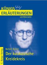 Der kaukasische Kreidekreis von Bertolt Brecht. Textanalyse und Interpretation. Lektüre- und Interpretationshilfe (Königs Erläuterungen) von Bertolt Brecht, Horst Grobe