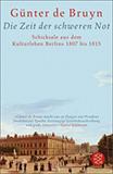 Die Zeit der schweren Not. Schicksale aus dem Kulturleben Berlins 1807 bis 1815 von Günter Bruyn