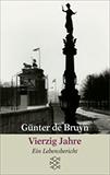 Vierzig Jahre. Ein Lebensbericht von Günter Bruyn