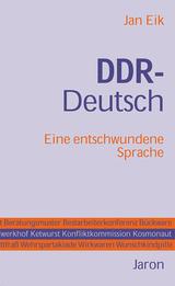 DDR-Deutsch. Eine entschwundene Sprache von Jan Eik