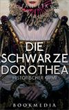Die schwarze Dorothea. Historischer Krimi von Jan Eik