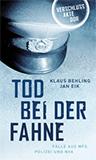 Tod bei der Fahne. Fälle aus MfS, Polizei und NVA von Jan Eik, Klaus Behling (Autor)