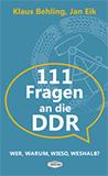 111 Fragen an die DDR: Wer, warum, wieso, weshalb? von Jan Eik, Klaus Behling (Autor)