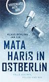 Mata Haris in Ostberlin. Fälle aus Mfs, Polizei und NVA von Jan Eik, Klaus Behling (Autor)