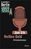 Heißes Geld. Der 22. Kappe-Fall (Es geschah in Berlin 1952) von Jan Eik