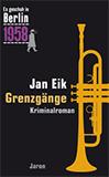 Grenzgänge. Der 25. Kappe-Fall (Es geschah in Berlin 1958) von Jan Eik