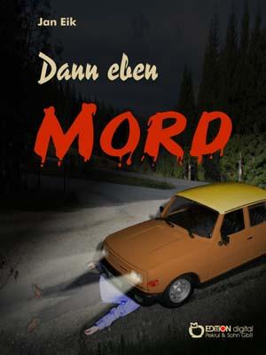 Dann eben Mord. Kriminalroman von Jan Eik
