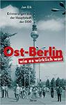 Ost-Berlin, wie es wirklich war. Erinnerungen aus der Hauptstadt der DDR von Jan Eik