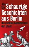 Schaurige Geschichten aus Berlin. Die dunklen Geheimnisse der Stadt von Jan Eik