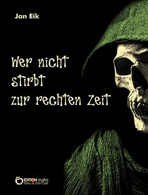 Wer nicht stirbt zur rechten Zeit von Jan Eik