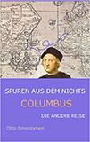 Spuren aus dem Nichts. Columbus. Die andere Reise von Otto Emersleben