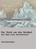 Der Streit um den Nordpol - Karl Mays letzte Reiseabenteuer von Otto Emersleben