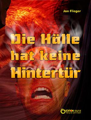Die Hölle hat keine Hintertür. Kriminalerzählungen von Jan Flieger
