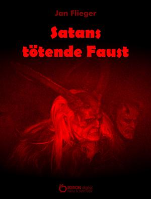Satans tötende Faust - Im Höllenfeuer stirbt man langsam von Jan Flieger