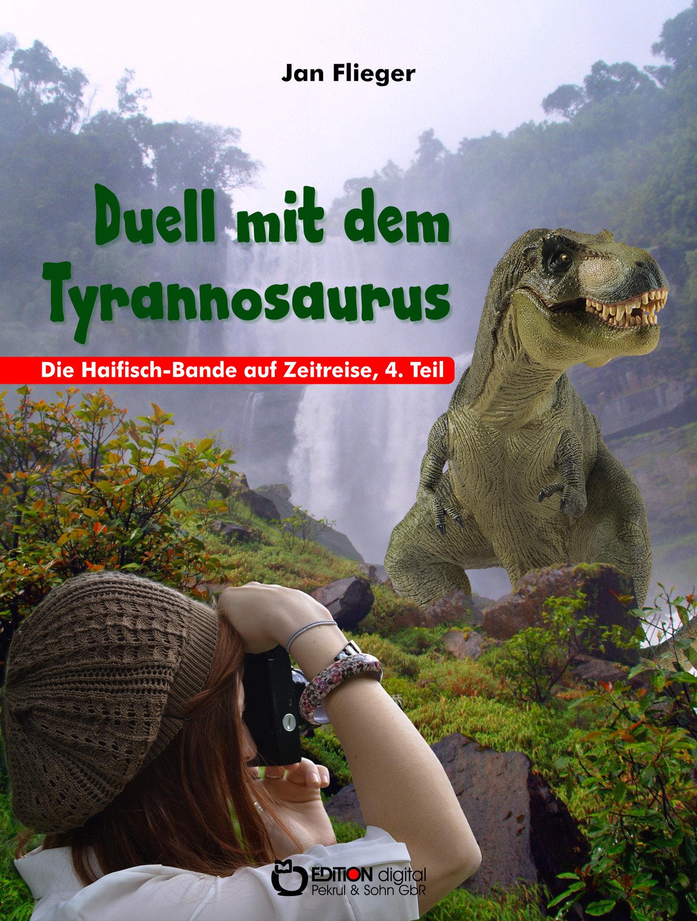 Duell mit dem Tyrannosaurus. Die Haifisch-Bande auf Zeitreisen, 4. Teil von Jan Flieger