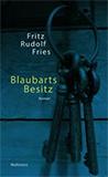 Blaubarts Besitz von Fritz Rudolf Fries