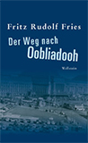 Der Weg nach Oobliadooh von Fritz Rudolf Fries