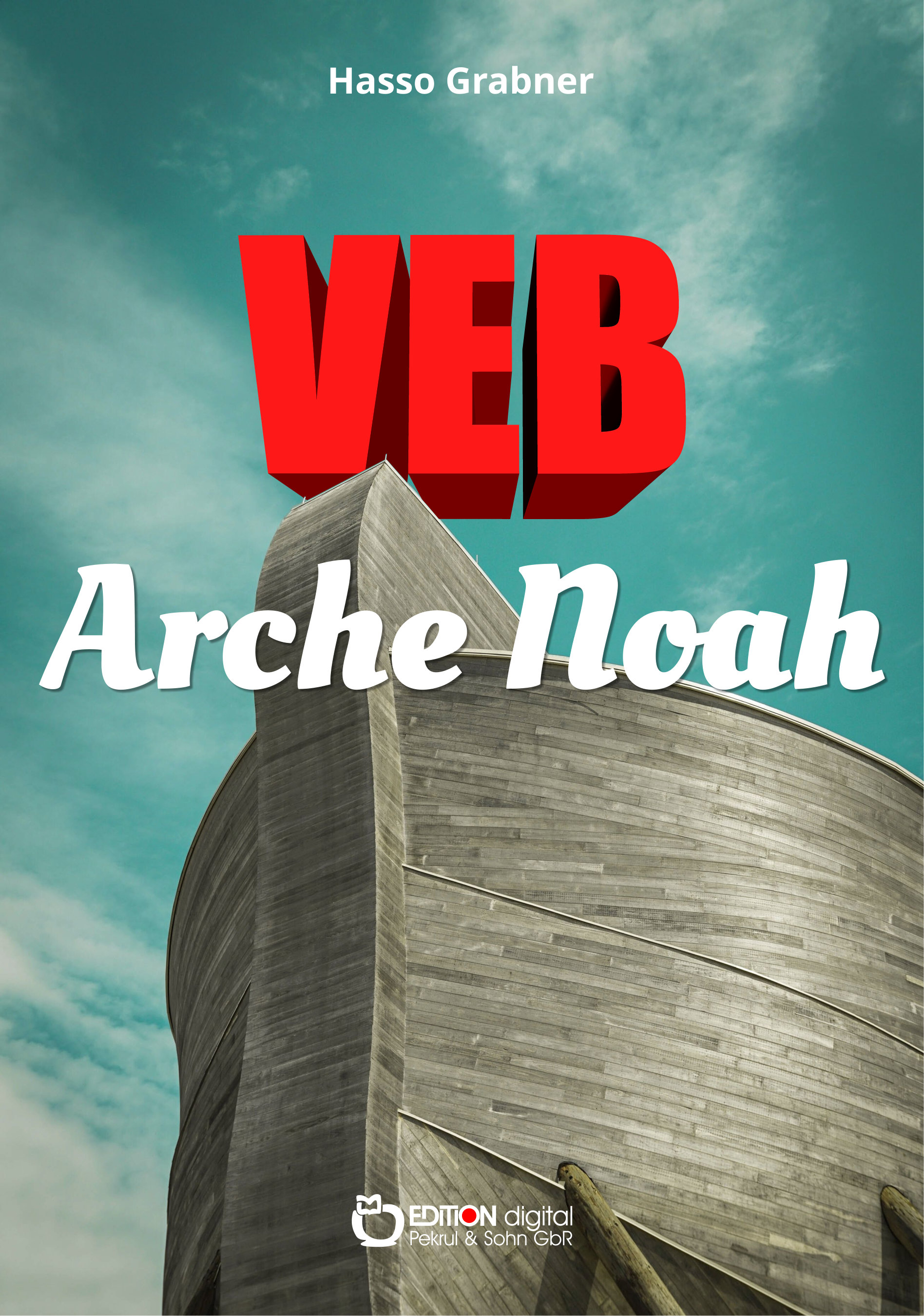 VEB Arche Noah. Roman von Hasso Grabner