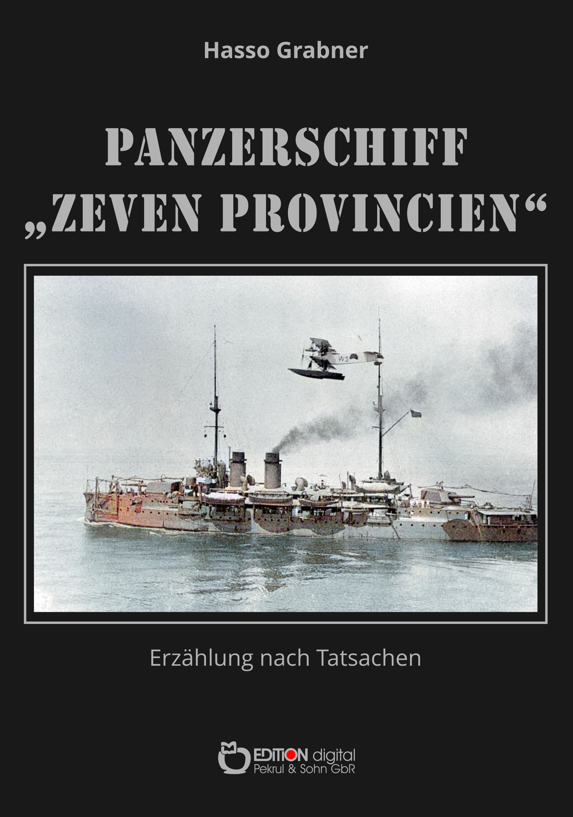 """Panzerschiff """"Zeven Provincien"""". Erzählung nach Tatsachen von Hasso Grabner"""