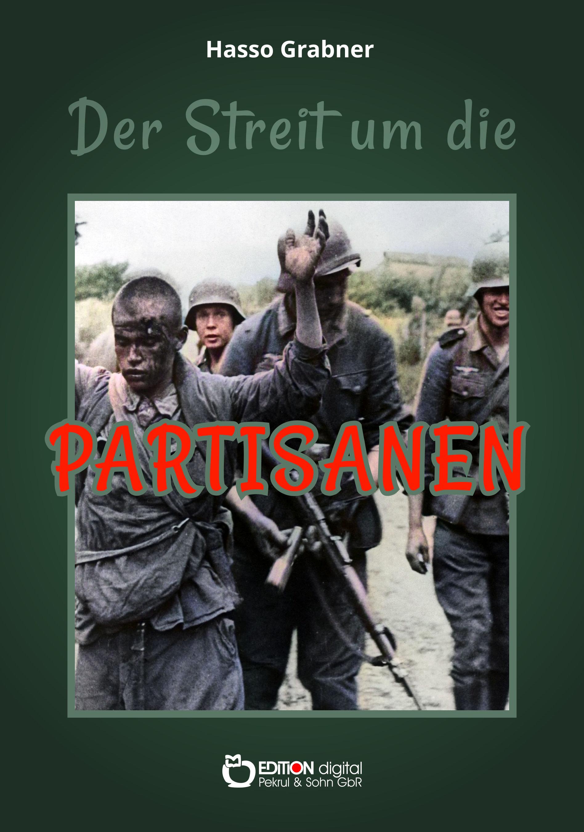 Der Streit um die Partisanen von Hasso Grabner